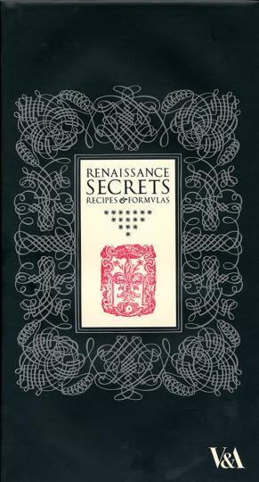 Renaissance Secrets. Die Geheimnisse der Renaissance. Rezepte und Formeln.