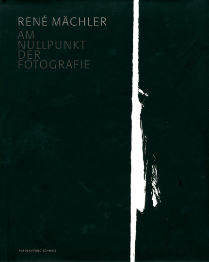 René Mächler. Am Nullpunkt der Fotografie. Fotografien und Fotogramme 1952-2004.