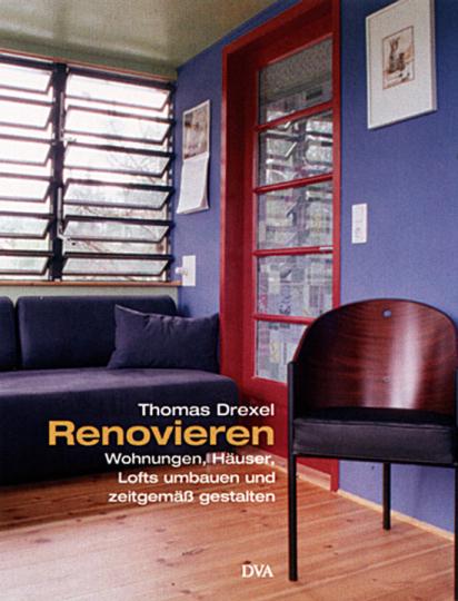 Renovieren - Wohnungen, Häuser, Lofts umbauen und zeitgemäß gestalten