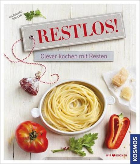 Restlos! Clever kochen mit Resten.