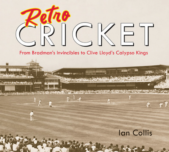 Retro Cricket. Von Bradmans Invincibles bis Clive Lloyds Calypso Kings.