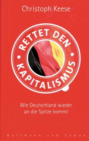 Rettet den Kapitalismus - Wie Deutschland wieder an die Spitze kommt