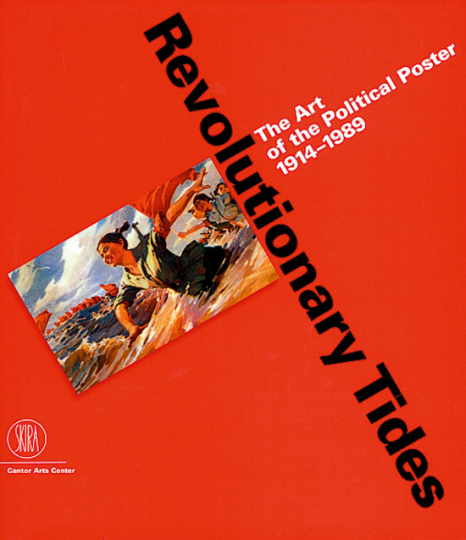 Revolutionary Tides. The Art of the Political Poster 1914-1989.