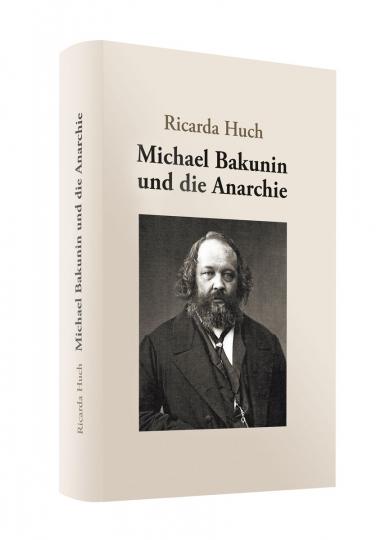 Ricarda Huch. Michael Bakunin und die Anarchie.