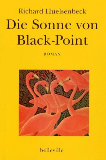 Richard Huelsenbeck. Die Sonne von Black-Point. Ein Liebesroman aus den Tropen.