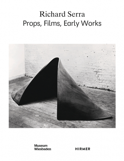 Richard Serra. Props, Films, Early Works.