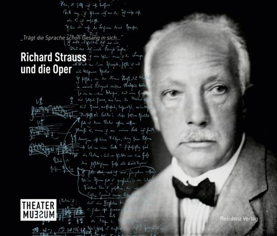Richard Strauss und die Oper. »Trägt die Sprache schon Gesang in sich ...«