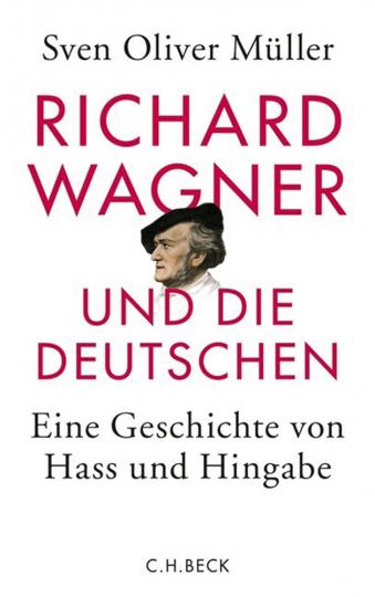 Richard Wagner und die Deutschen. Eine Geschichte von Hass und Hingabe.