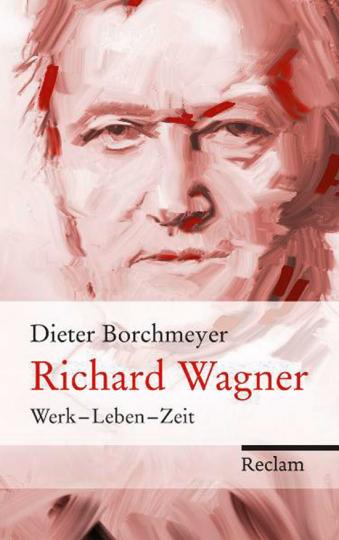 Richard Wagner. Werk - Leben - Zeit.