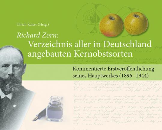 Richard Zorn. Verzeichnis aller in Deutschland angebauten Kernobstsorten. Kommentierte Veröffentlichung seines Hauptwerkes 1896-1944.