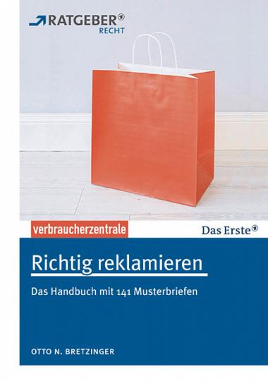 Richtig reklamieren: Das Handbuch mit 134 Musterbriefen