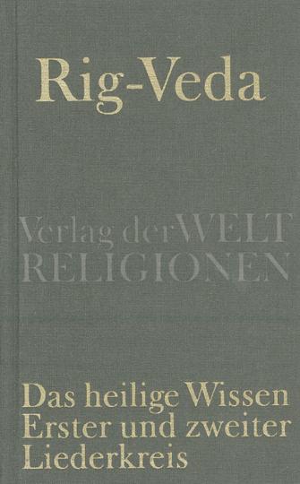 Rig-Veda. Das heilige Wissen Erster und zweiter Liederkreis.