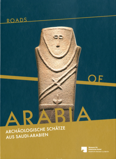 Roads of Arabia. Archäologische Schätze aus Saudi-Arabien.