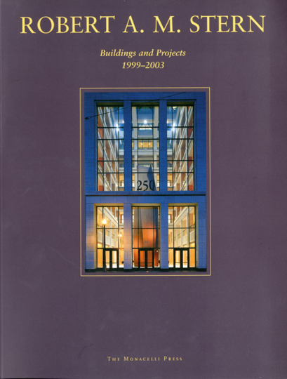 Robert A.M. Stern. Buildings and Projects 1999-2003.