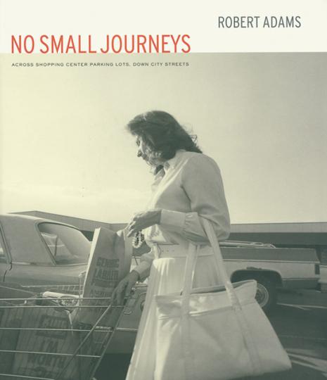 Robert Adams. No Small Journeys. Across shopping center parking lots, down city streets, 1979-1982.