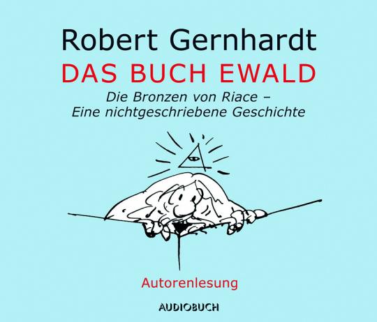 Robert Gernhardt. Das Buch Ewald. Die Bronzen von Riace. Eine nichtgeschriebene Geschichte. CD.