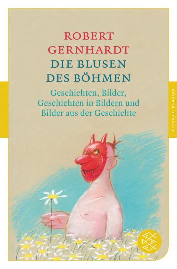 Robert Gernhardt. Die Blusen des Böhmen. Geschichten, Bilder, Geschichten in Bildern und Bilder aus der Geschichte.