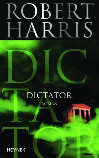 Robert Harris. Dictator. Historischer Roman.