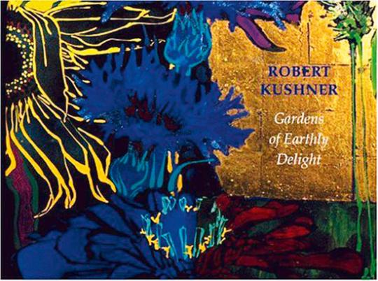 Robert Kushner. Gardens of Early Delight.
