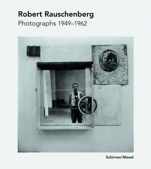 Robert Rauschenberg. Photographs 1949-1962.