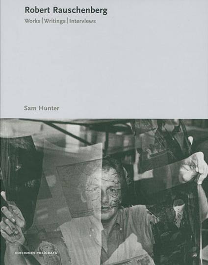 Robert Rauschenberg. Works - Writings - Interviews.