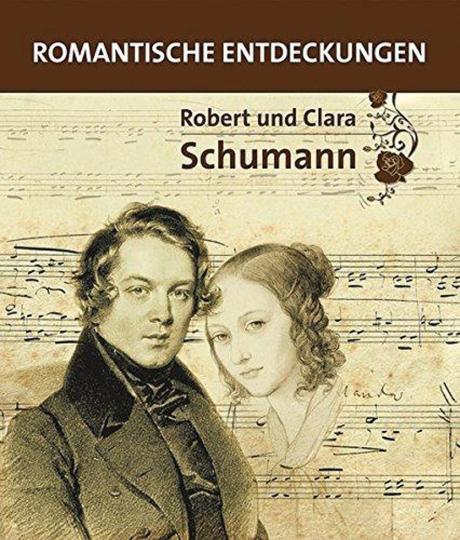 Robert und Clara Schumann. Romantische Entdeckungen.