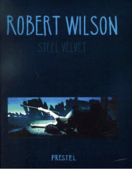 Robert Wilson. Steel Velvet.