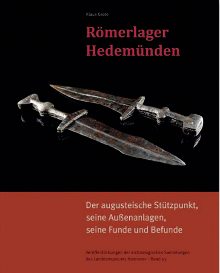 Römerlager Hedemünden. Der augusteische Stützpunkt, seine Außenanlagen, seine Funde und Befunde.