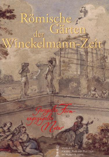 Römische Gärten der Winckelmann-Zeit.