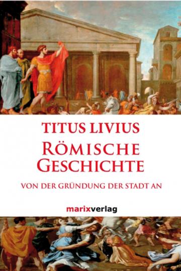 Römische Geschichte von der Gründung der Stadt an.