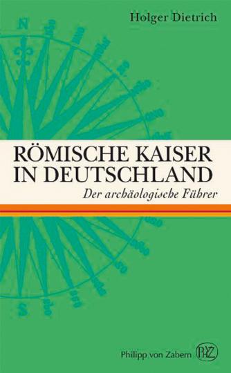 Römische Kaiser in Deutschland. Der archäologische Führer.