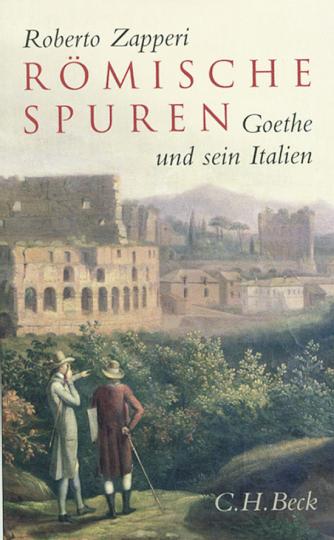 Römische Spuren. Goethe und sein Italien