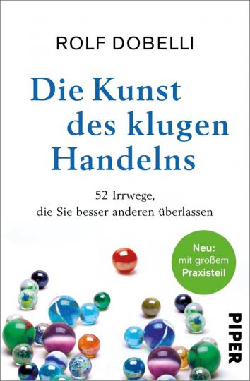 Rolf Dobelli. Die Kunst des klugen Handelns. 52 Irrwege, die Sie besser anderen überlassen. Mit großem Workbook-Teil.