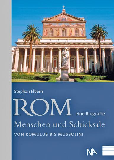 Rom - eine Biografie. Menschen und Schicksale von Romulus bis Mussolini.
