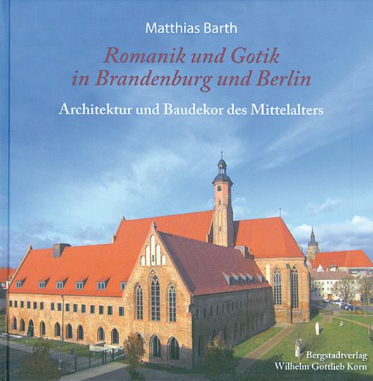 Romanik und Gotik in Brandenburg und Berlin. Architektur und Baudekor des Mittelalters.