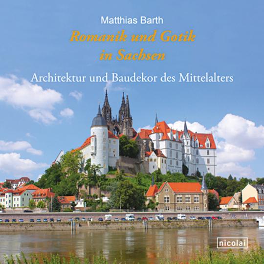 Romanik und Gotik in Sachsen. Architektur und Baudekor des Mittelalters.