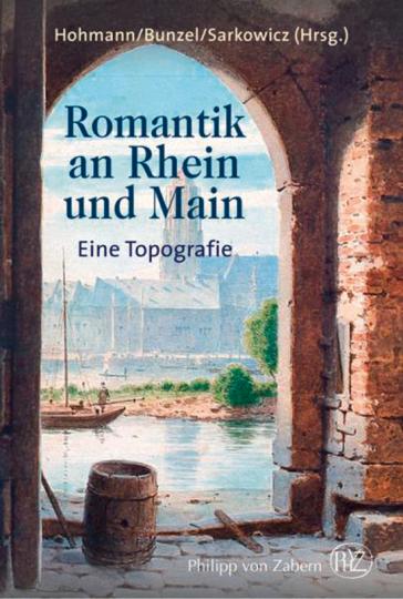 Romantik an Rhein und Main. Eine Topografie.
