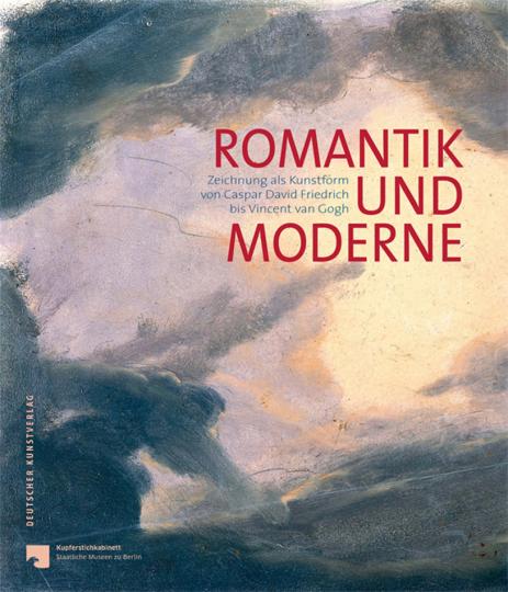 Romantik und Moderne. Zeichnung als Kunstform von Caspar David Friedrich bis Vincent van Gogh.