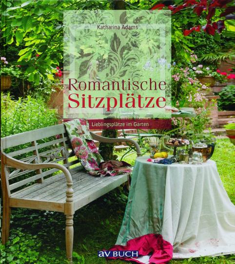 Romantische Sitzplätze. Lieblingsplätze im Garten.