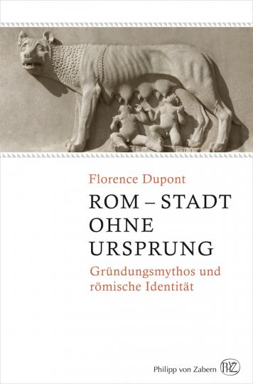Rom. Stadt ohne Ursprung. Gründungsmythos und römische Identität.