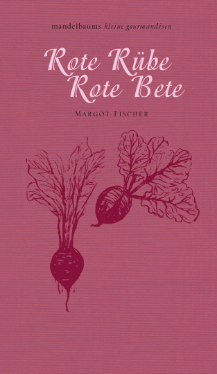 Rote Rübe, Rote Bete. Mandelbaums kleine Gourmandisen.