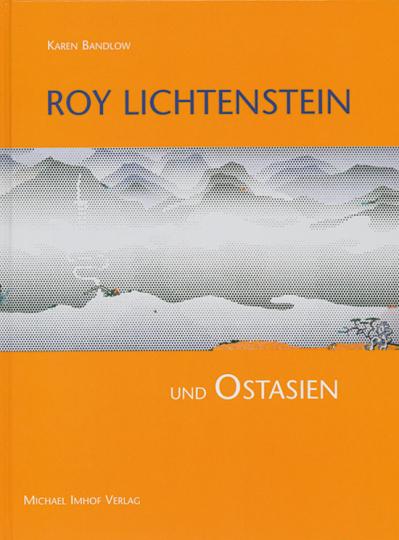 Roy Lichtenstein und Ostasien. Studien zur internationalen Architektur- und Kunstgeschichte 59.