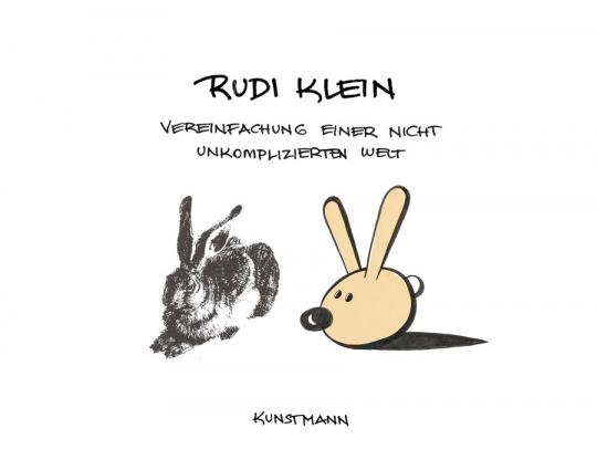 Rudi Klein. Vereinfachung einer nicht unkomplizierten Welt.