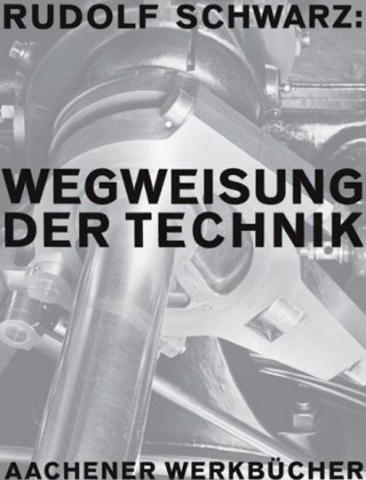 Rudolf Schwarz. Wegweisung der Technik.