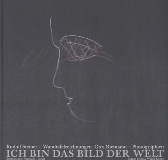 Rudolf Steiner. Ich bin das Bild der Welt. Wandtafelzeichnungen.