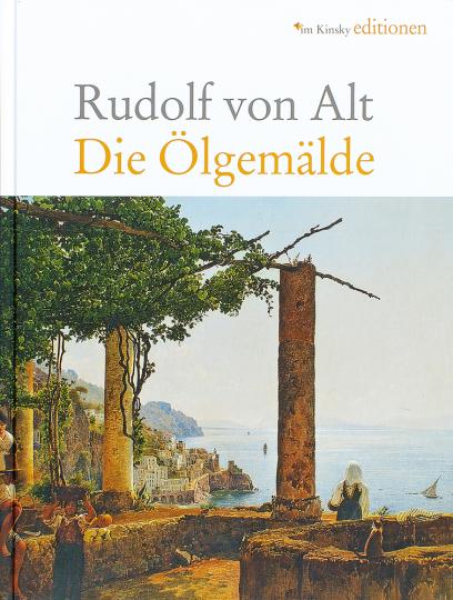 Rudolf von Alt 1812-1905. Die Ölgemälde. Werkverzeichnis.