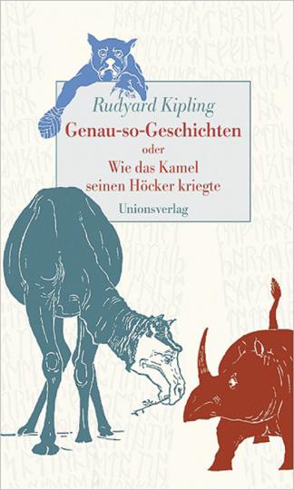 Rudyard Kipling. Genau-so-Geschichten oder Wie das Kamel seinen Höcker kriegte.