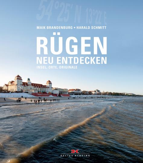 Rügen neu entdecken. Insel, Orte, Originale.