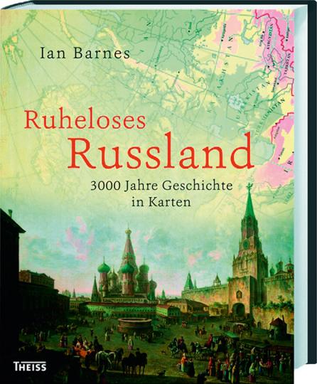 Ruheloses Russland. 3.000 Jahre Geschichte in Karten.