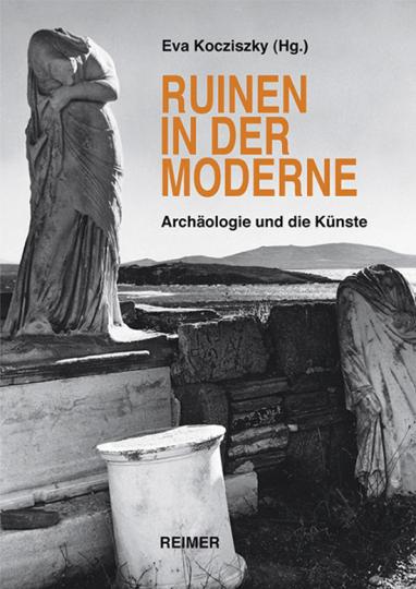 Ruinen in der Moderne. Archäologie und die Künste.